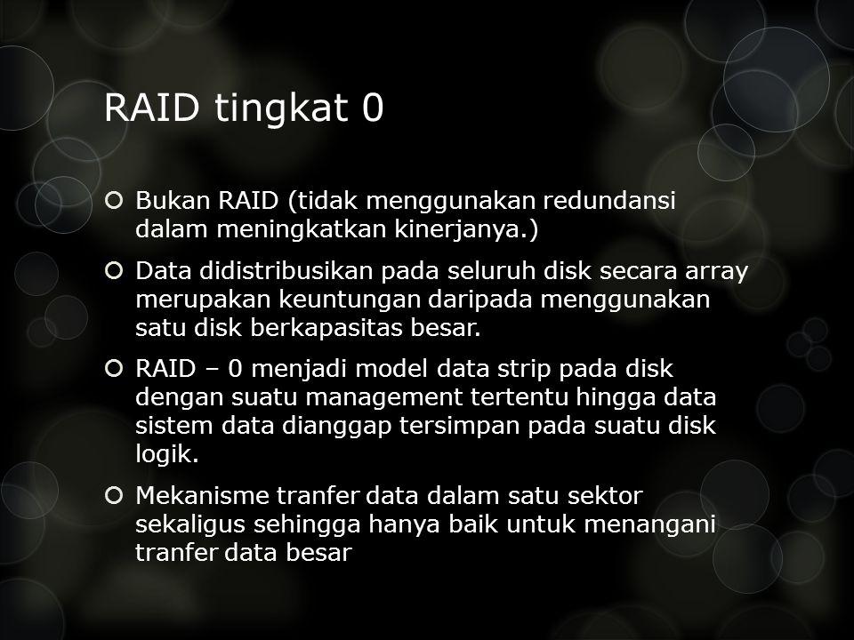 RAID tingkat 0 Bukan RAID (tidak menggunakan redundansi dalam meningkatkan kinerjanya.)