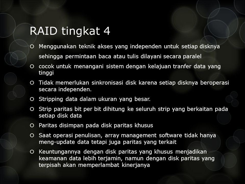 RAID tingkat 4 Menggunakan teknik akses yang independen untuk setiap disknya. sehingga permintaan baca atau tulis dilayani secara paralel.