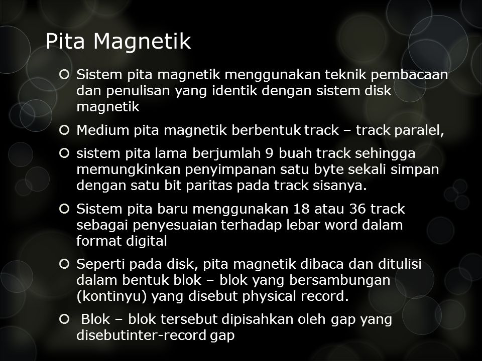 Pita Magnetik Sistem pita magnetik menggunakan teknik pembacaan dan penulisan yang identik dengan sistem disk magnetik.