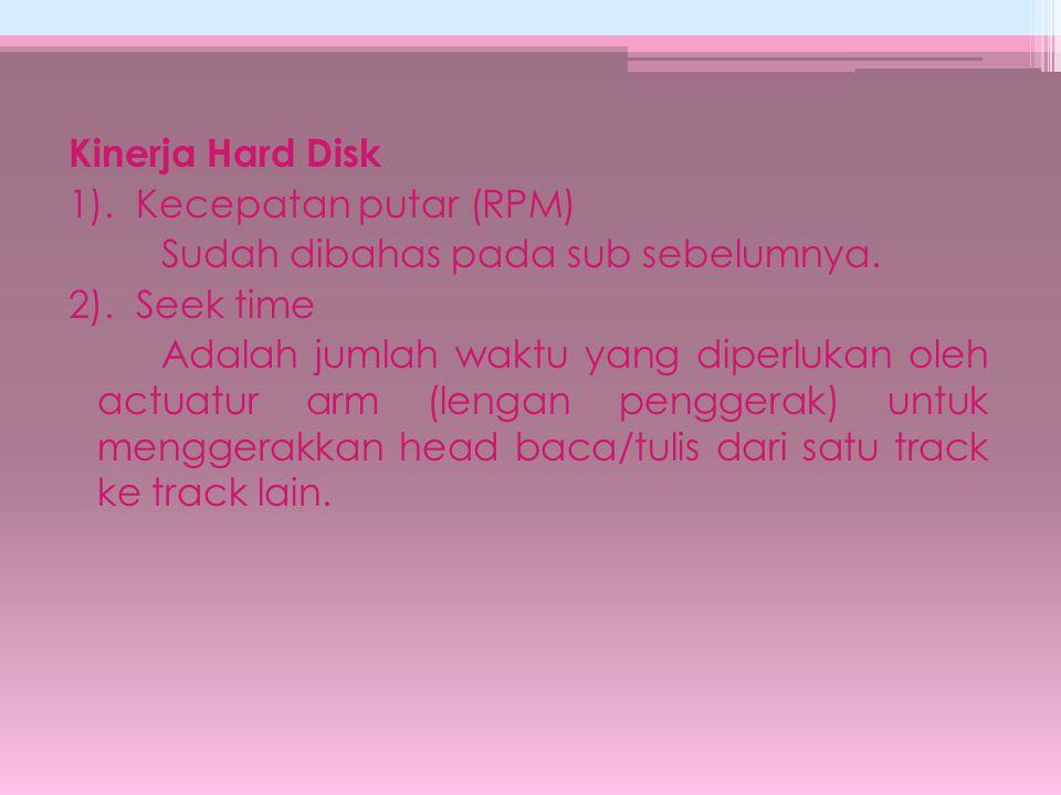 Kinerja Hard Disk 1). Kecepatan putar (RPM) Sudah dibahas pada sub sebelumnya.