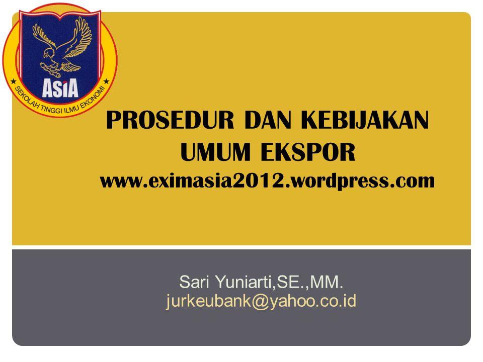 PROSEDUR DAN KEBIJAKAN UMUM EKSPOR www.eximasia2012.wordpress.com