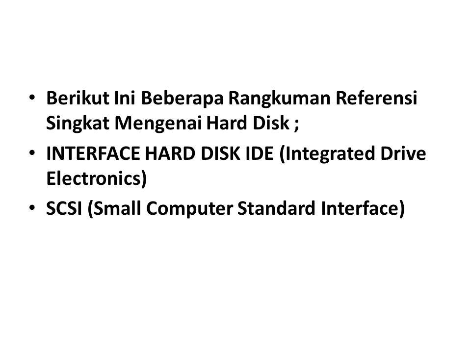 Berikut Ini Beberapa Rangkuman Referensi Singkat Mengenai Hard Disk ;