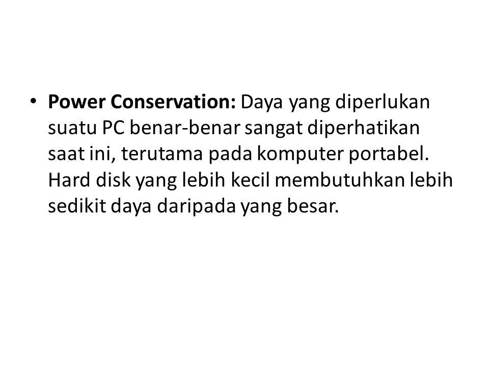 Power Conservation: Daya yang diperlukan suatu PC benar-benar sangat diperhatikan saat ini, terutama pada komputer portabel.