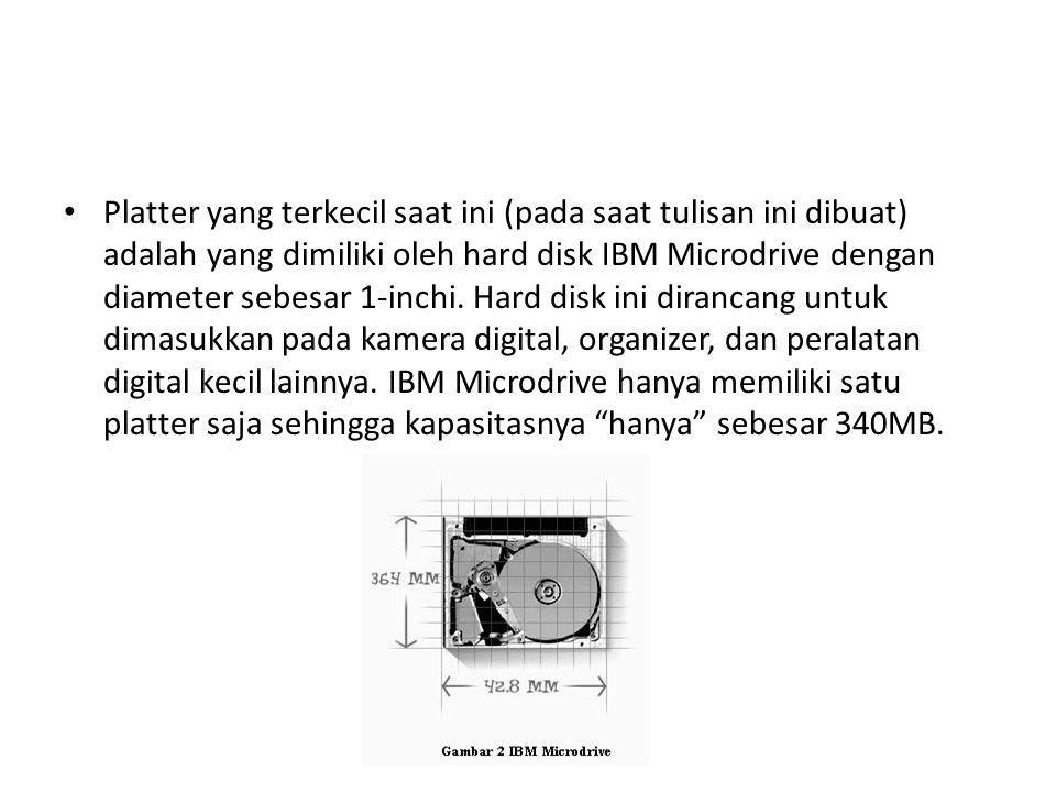 Platter yang terkecil saat ini (pada saat tulisan ini dibuat) adalah yang dimiliki oleh hard disk IBM Microdrive dengan diameter sebesar 1-inchi.