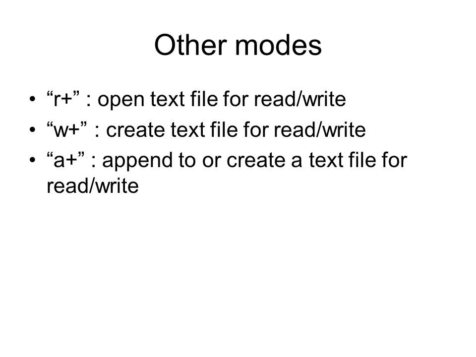 Other modes r+ : open text file for read/write