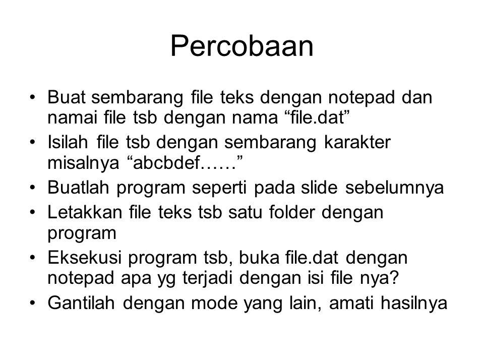 Percobaan Buat sembarang file teks dengan notepad dan namai file tsb dengan nama file.dat