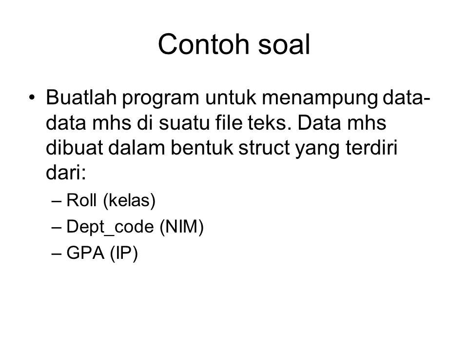 Contoh soal Buatlah program untuk menampung data-data mhs di suatu file teks. Data mhs dibuat dalam bentuk struct yang terdiri dari: