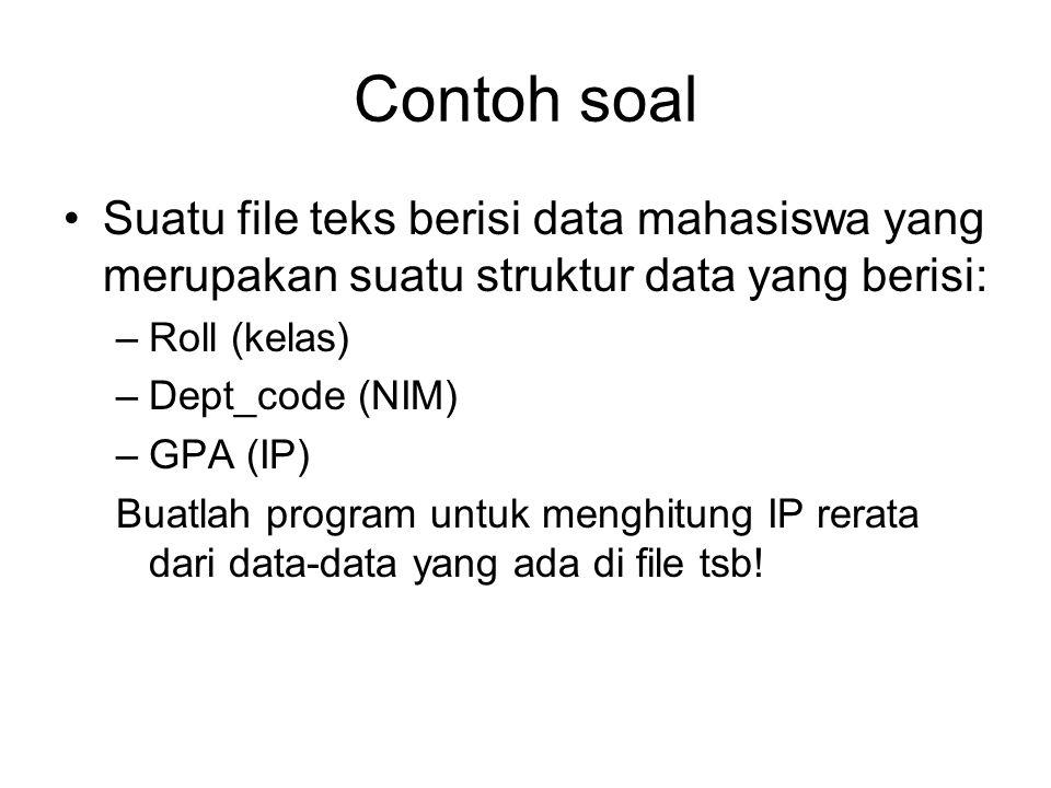 Contoh soal Suatu file teks berisi data mahasiswa yang merupakan suatu struktur data yang berisi: Roll (kelas)