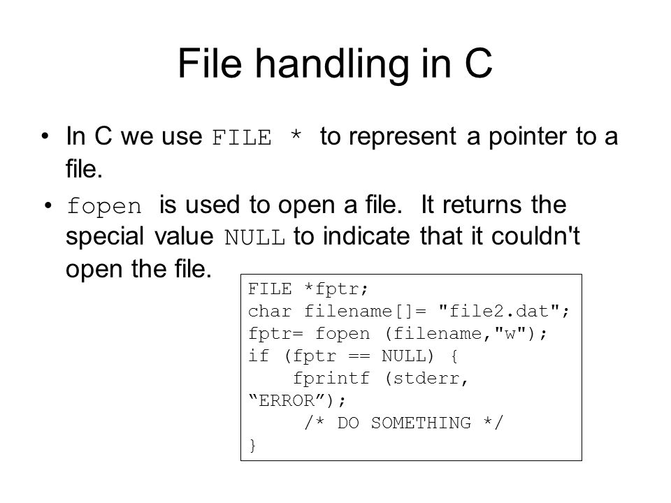 File handling in C In C we use FILE * to represent a pointer to a file.