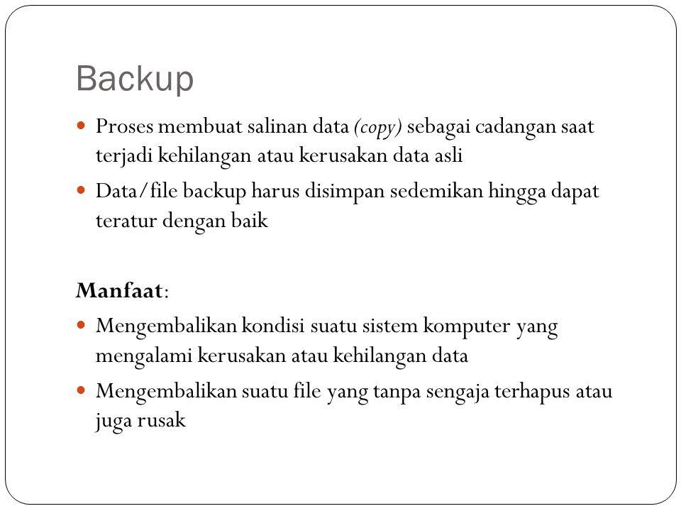 Backup Proses membuat salinan data (copy) sebagai cadangan saat terjadi kehilangan atau kerusakan data asli.