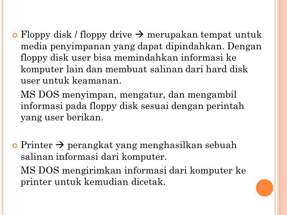 Floppy disk / floppy drive  merupakan tempat untuk media penyimpanan yang dapat dipindahkan. Dengan floppy disk user bisa memindahkan informasi ke komputer lain dan membuat salinan dari hard disk user untuk keamanan.