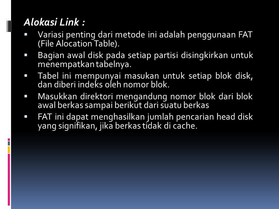 Alokasi Link : Variasi penting dari metode ini adalah penggunaan FAT (File Alocation Table).