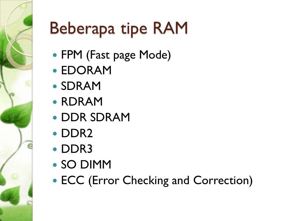 Beberapa tipe RAM FPM (Fast page Mode) EDORAM SDRAM RDRAM DDR SDRAM