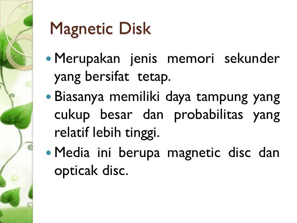 Magnetic Disk Merupakan jenis memori sekunder yang bersifat tetap.