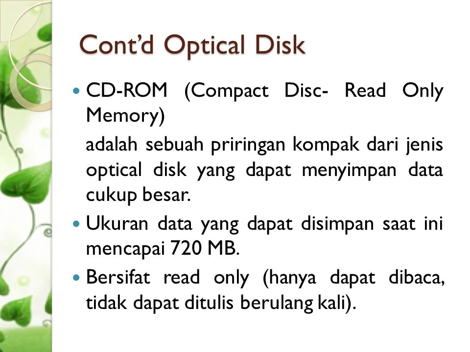 Cont'd Optical Disk CD-ROM (Compact Disc- Read Only Memory)