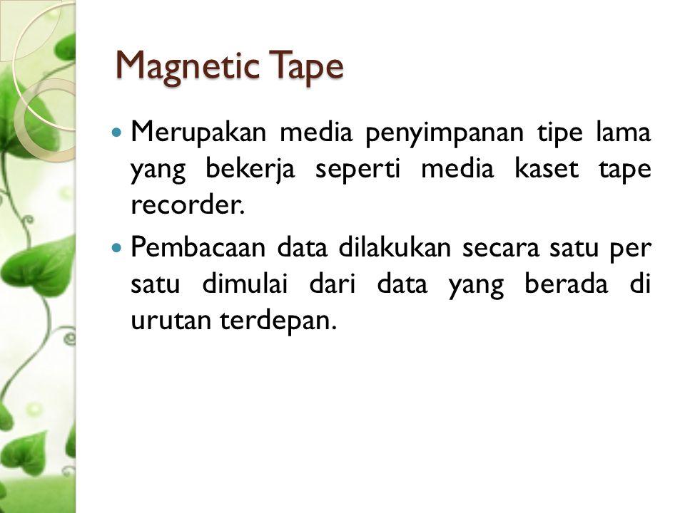 Magnetic Tape Merupakan media penyimpanan tipe lama yang bekerja seperti media kaset tape recorder.