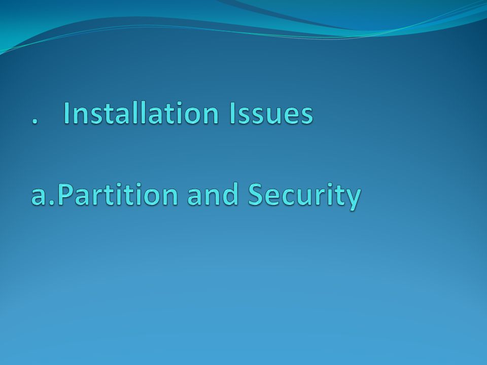 . Installation Issues a.Partition and Security