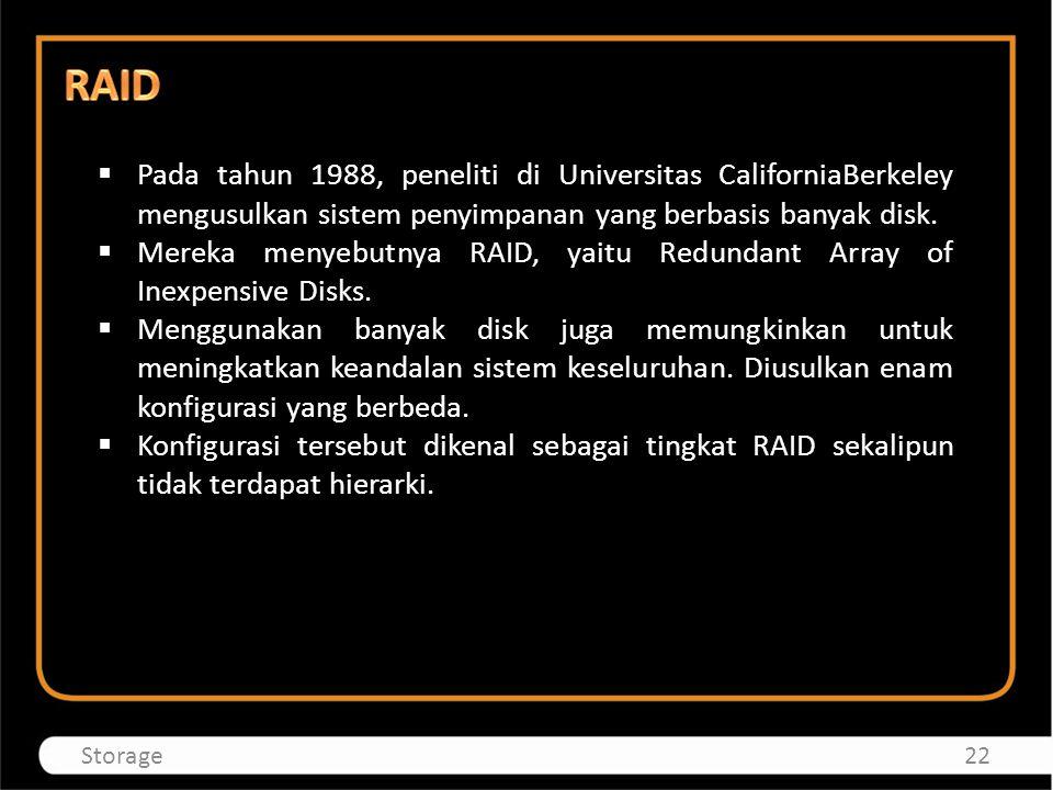 RAID Pada tahun 1988, peneliti di Universitas CaliforniaBerkeley mengusulkan sistem penyimpanan yang berbasis banyak disk.