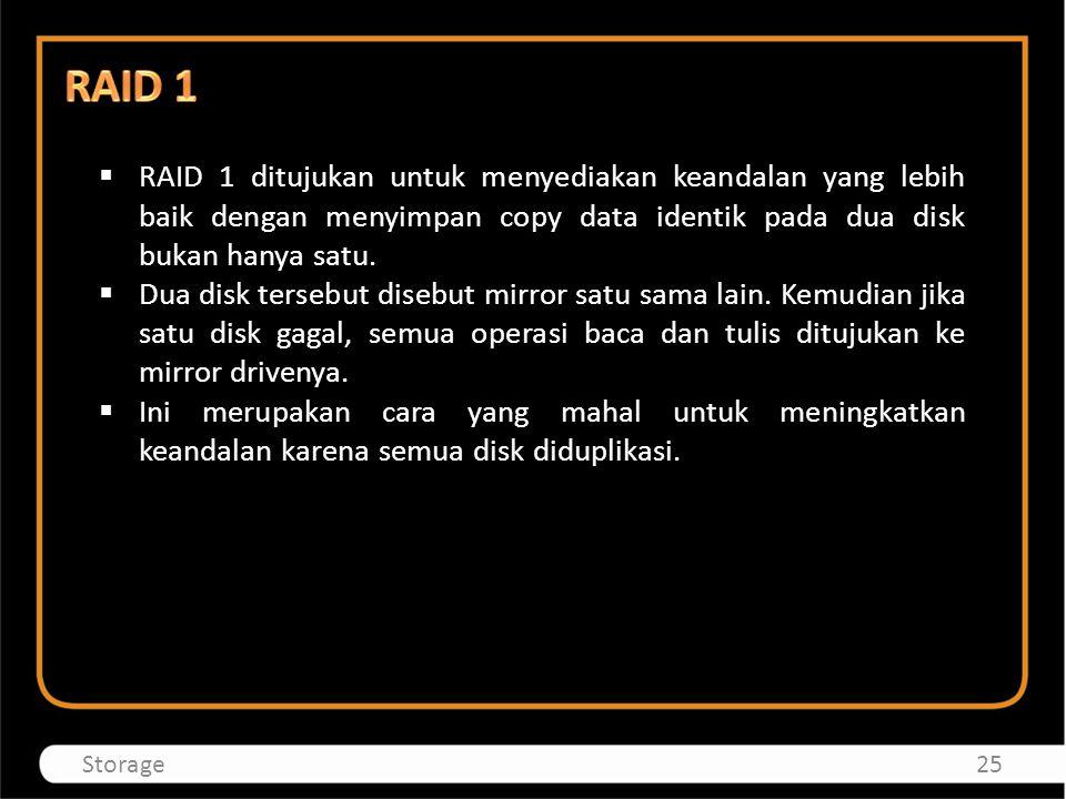 RAID 1 RAID 1 ditujukan untuk menyediakan keandalan yang lebih baik dengan menyimpan copy data identik pada dua disk bukan hanya satu.