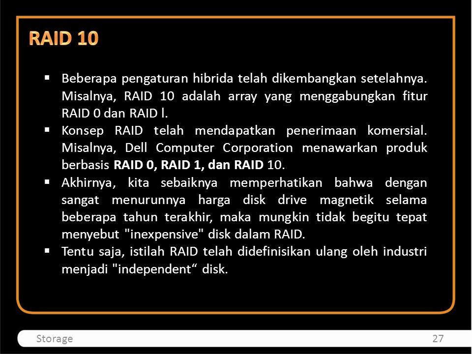 RAID 10 Beberapa pengaturan hibrida telah dikembangkan setelahnya. Misalnya, RAID 10 adalah array yang menggabungkan fitur RAID 0 dan RAID l.