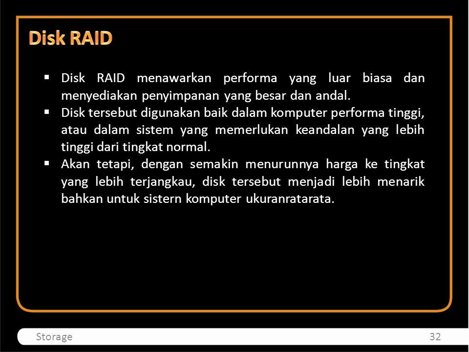 Disk RAID Disk RAID menawarkan performa yang luar biasa dan menyediakan penyimpanan yang besar dan andal.