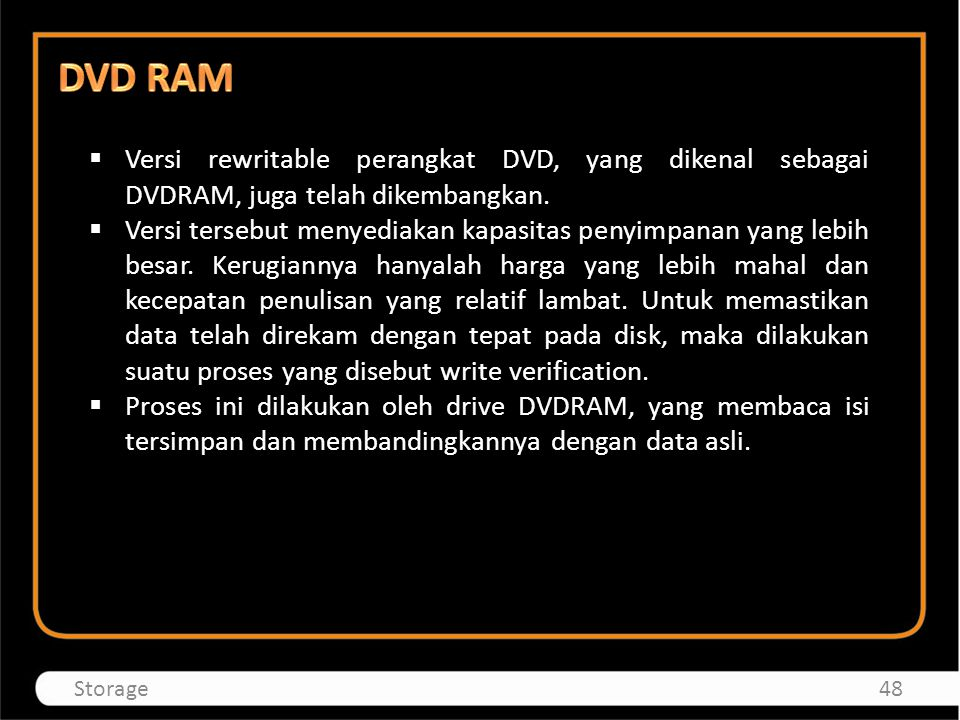 DVD RAM Versi rewritable perangkat DVD, yang dikenal sebagai DVDRAM, juga telah dikembangkan.