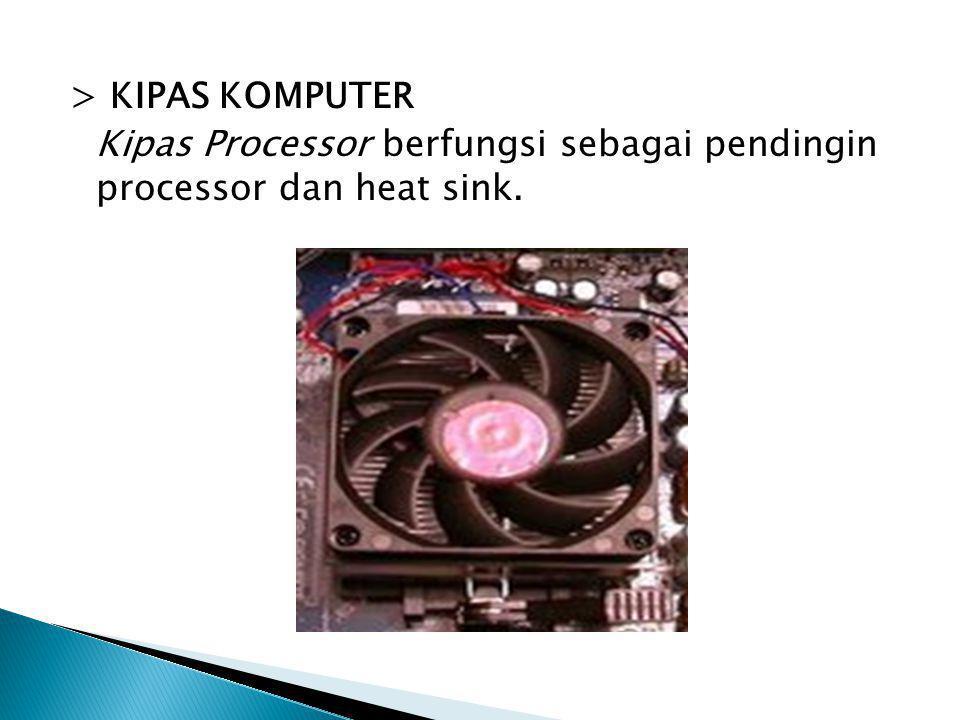 > KIPAS KOMPUTER Kipas Processor berfungsi sebagai pendingin processor dan heat sink.