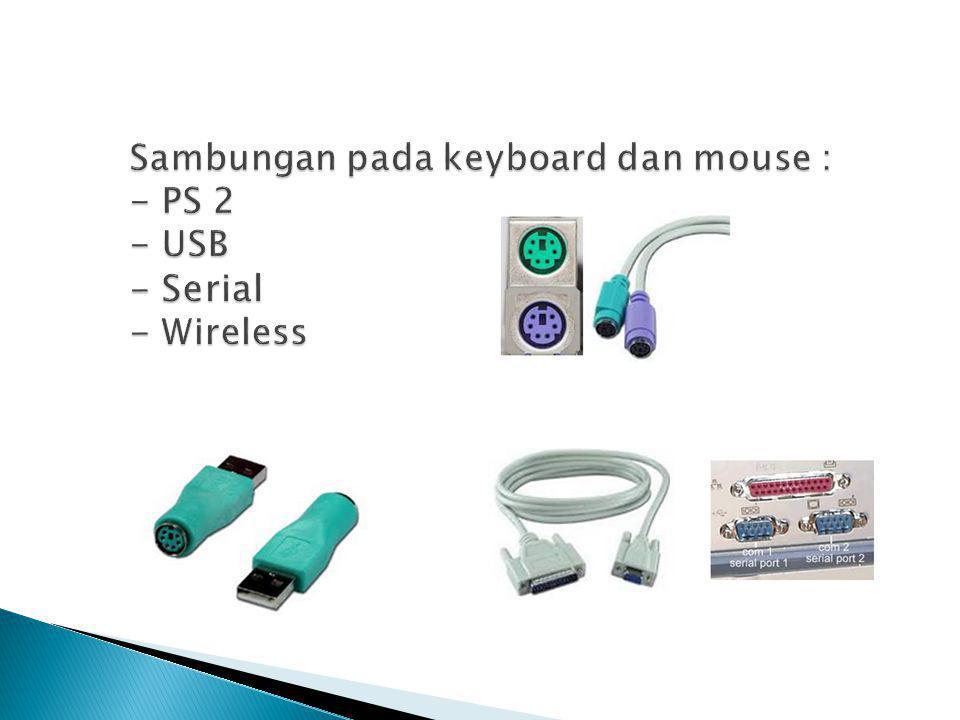 Sambungan pada keyboard dan mouse : - PS 2 - USB - Serial - Wireless