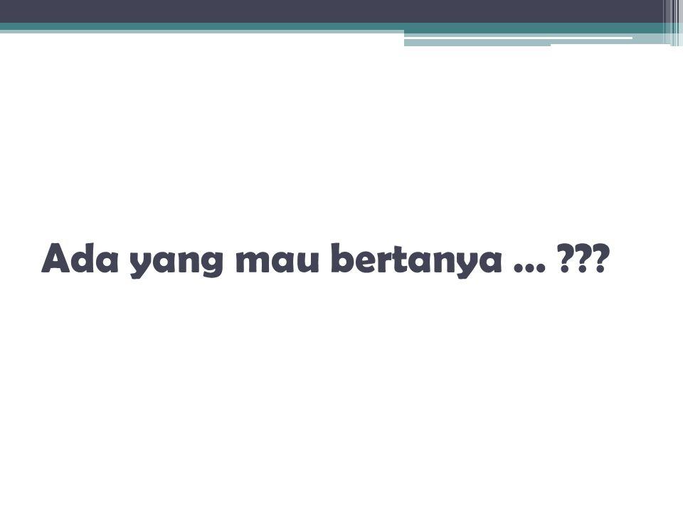 Ada yang mau bertanya …