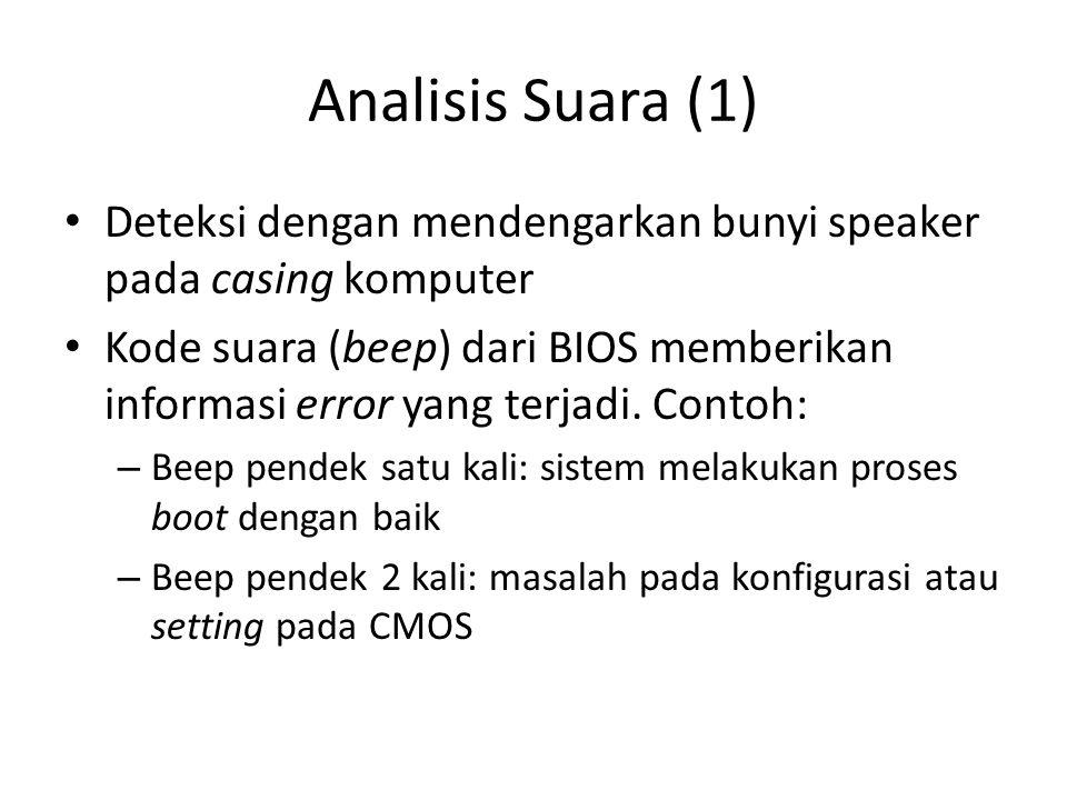 Analisis Suara (1) Deteksi dengan mendengarkan bunyi speaker pada casing komputer.