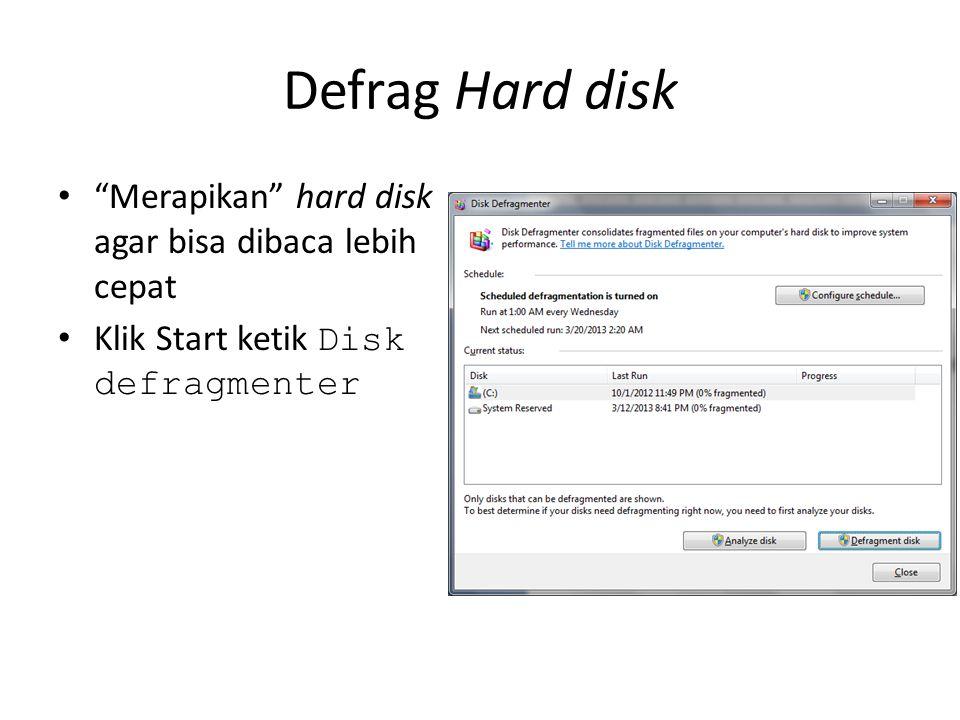 Defrag Hard disk Merapikan hard disk agar bisa dibaca lebih cepat