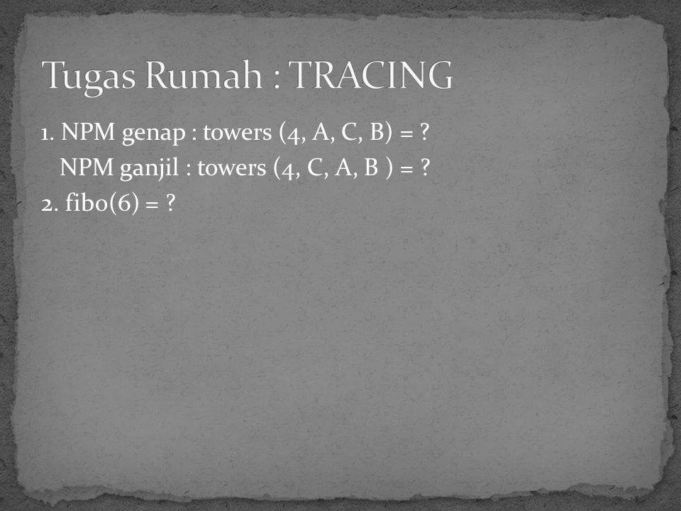 Tugas Rumah : TRACING 1. NPM genap : towers (4, A, C, B) =