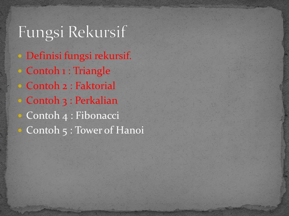 Fungsi Rekursif Definisi fungsi rekursif. Contoh 1 : Triangle