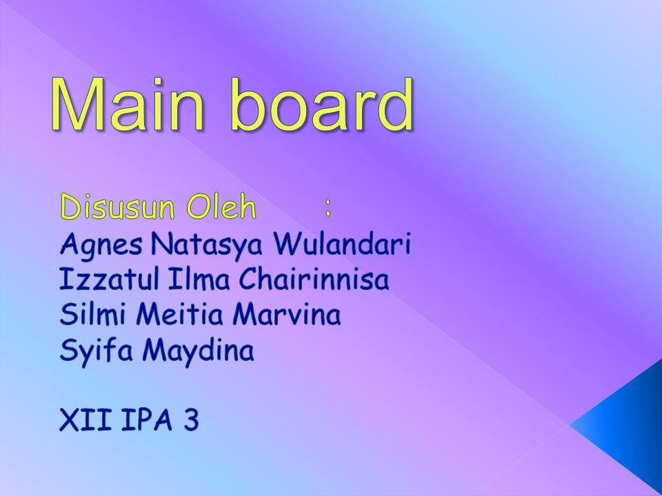 Main board Disusun Oleh : Agnes Natasya Wulandari