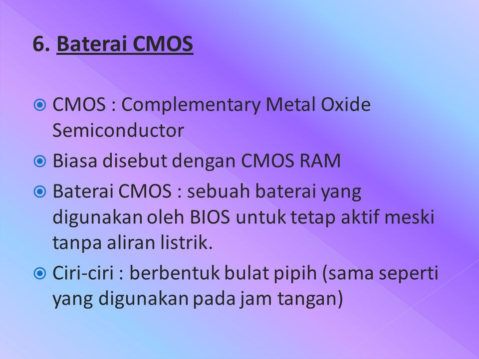 6. Baterai CMOS CMOS : Complementary Metal Oxide Semiconductor