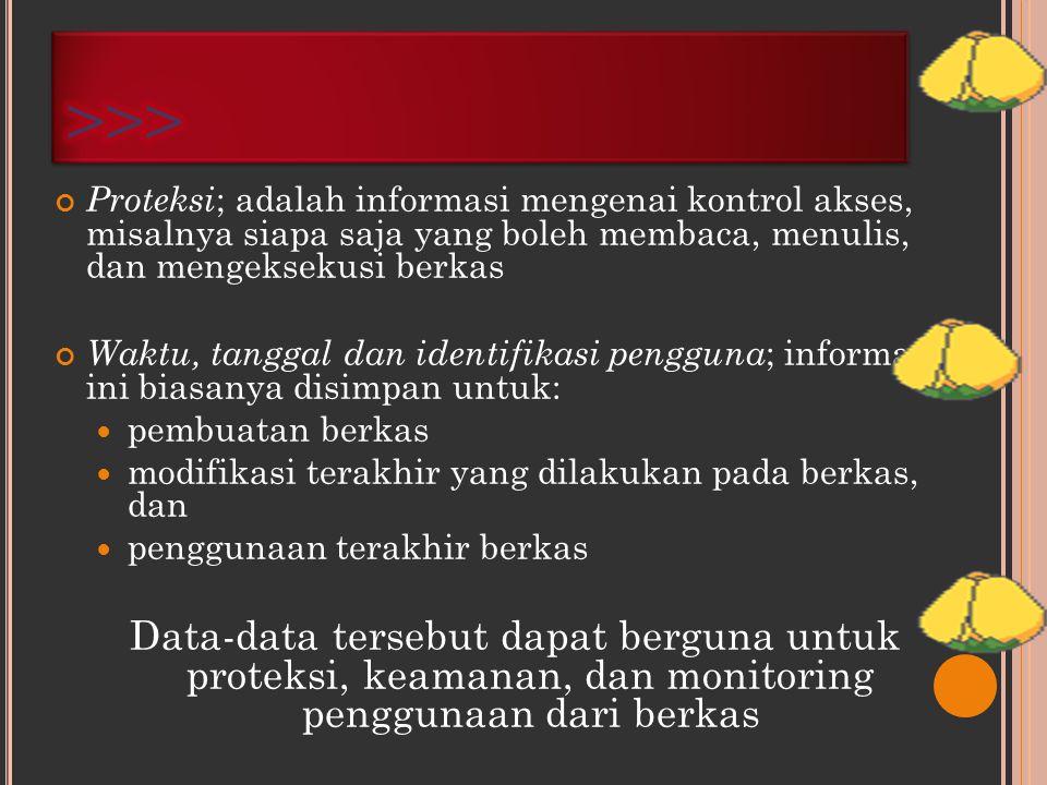 >>> Proteksi; adalah informasi mengenai kontrol akses, misalnya siapa saja yang boleh membaca, menulis, dan mengeksekusi berkas.