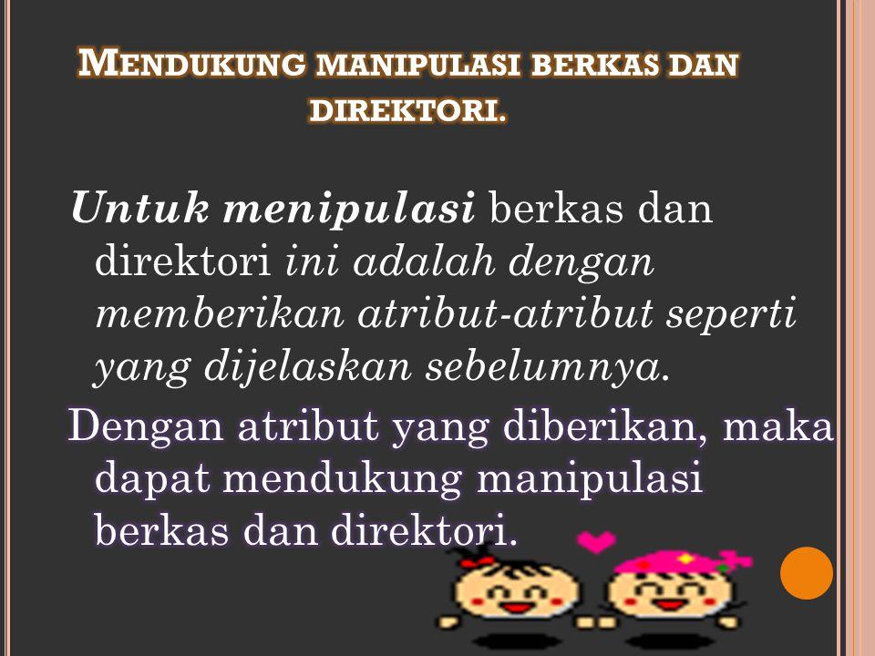 Mendukung manipulasi berkas dan direktori.