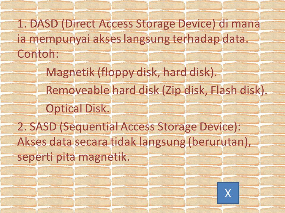 1. DASD (Direct Access Storage Device) di mana ia mempunyai akses langsung terhadap data. Contoh: