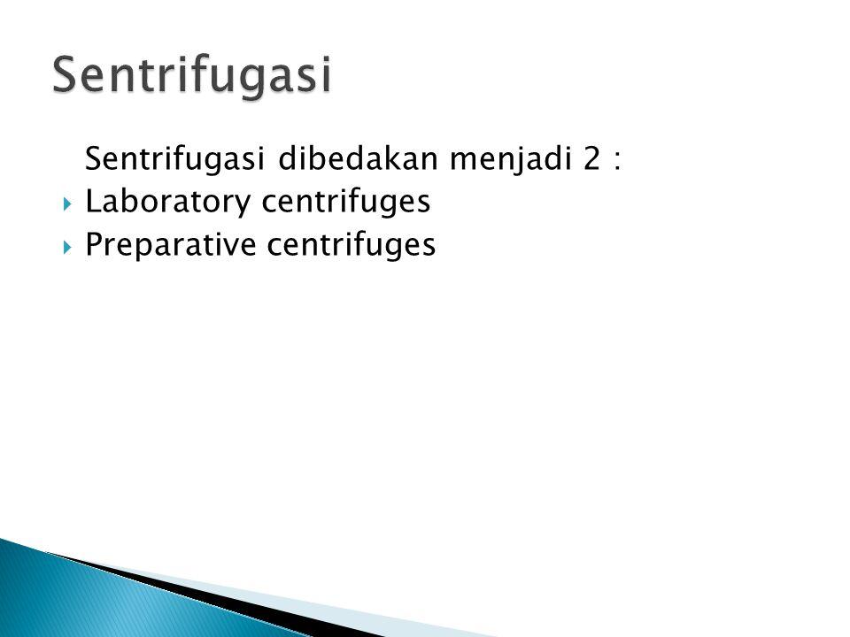 Sentrifugasi Sentrifugasi dibedakan menjadi 2 : Laboratory centrifuges