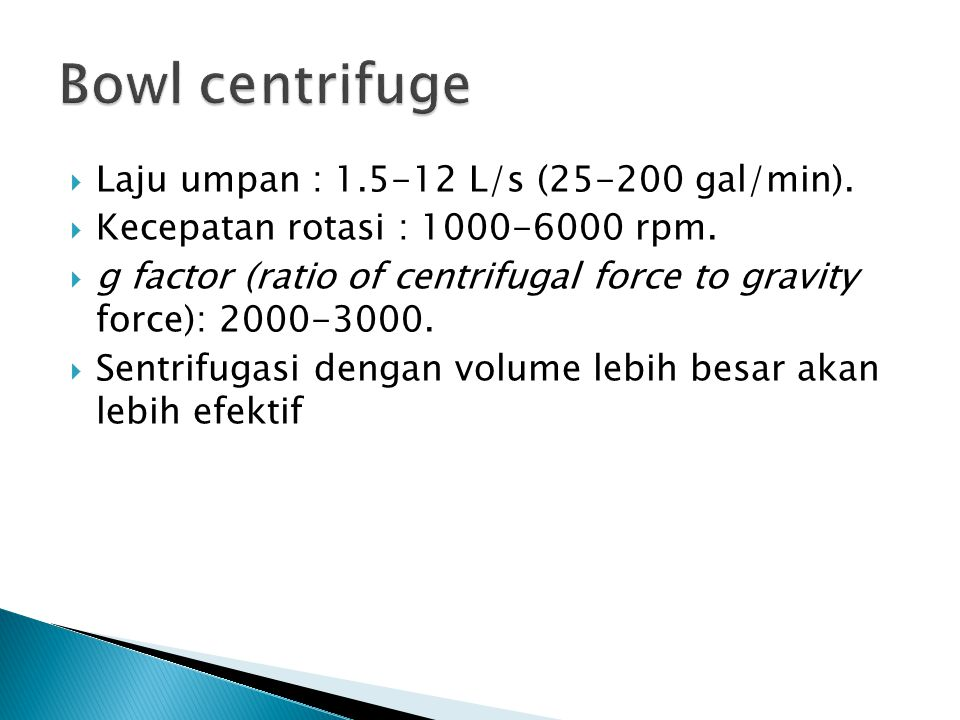 Bowl centrifuge Laju umpan : 1.5-12 L/s (25-200 gal/min).