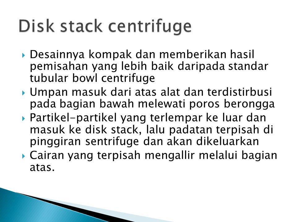 Disk stack centrifuge Desainnya kompak dan memberikan hasil pemisahan yang lebih baik daripada standar tubular bowl centrifuge.