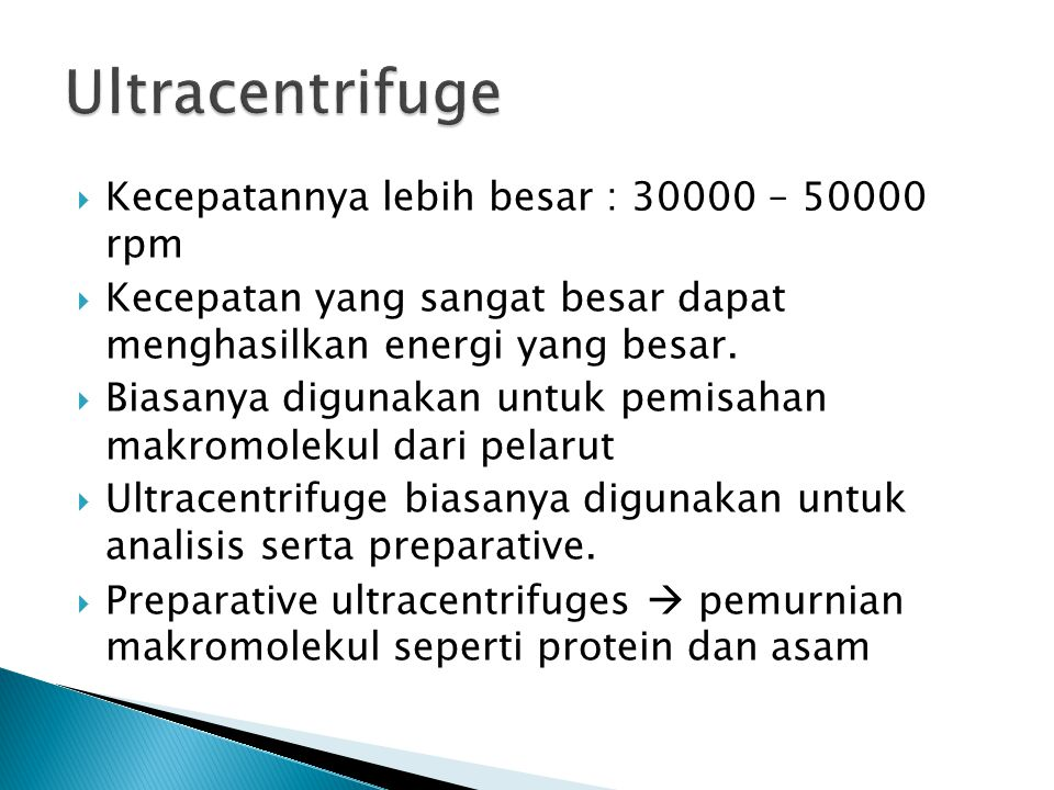 Ultracentrifuge Kecepatannya lebih besar : 30000 – 50000 rpm