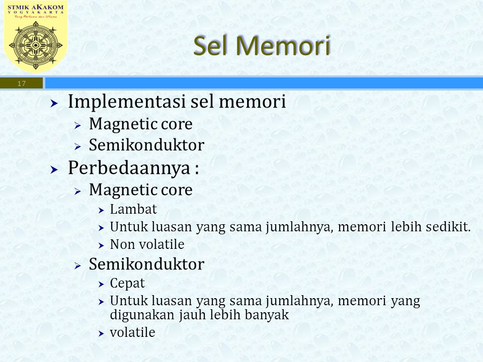 Sel Memori Implementasi sel memori Perbedaannya : Magnetic core
