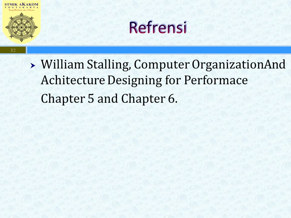 Refrensi William Stalling, Computer OrganizationAnd Achitecture Designing for Performace.