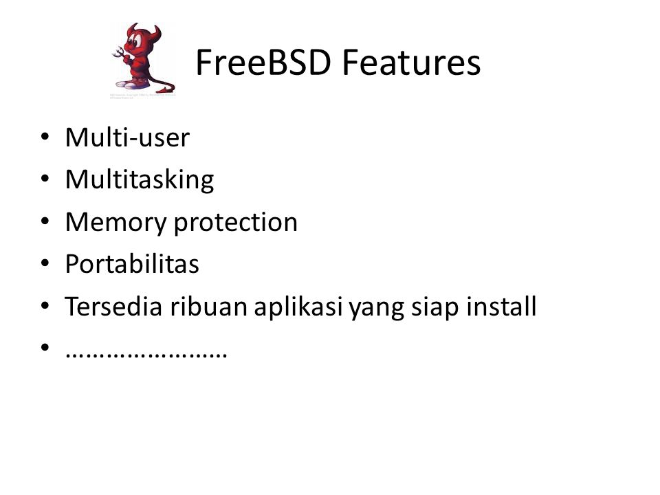 FreeBSD Features Multi-user Multitasking Memory protection