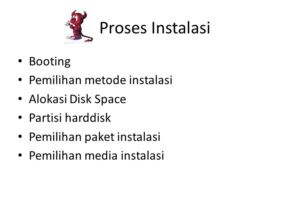 Proses Instalasi Booting Pemilihan metode instalasi Alokasi Disk Space