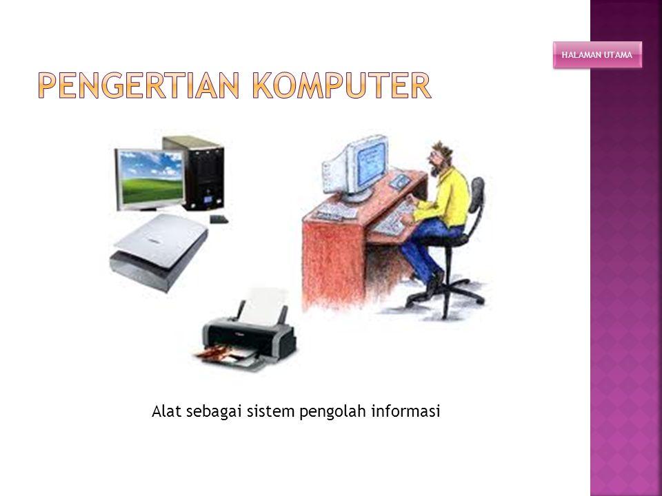 Pengertian Komputer Alat sebagai sistem pengolah informasi