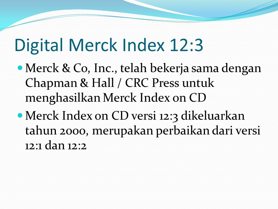 Digital Merck Index 12:3 Merck & Co, Inc., telah bekerja sama dengan Chapman & Hall / CRC Press untuk menghasilkan Merck Index on CD.