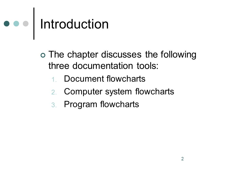Introduction The chapter discusses the following three documentation tools: Document flowcharts. Computer system flowcharts.