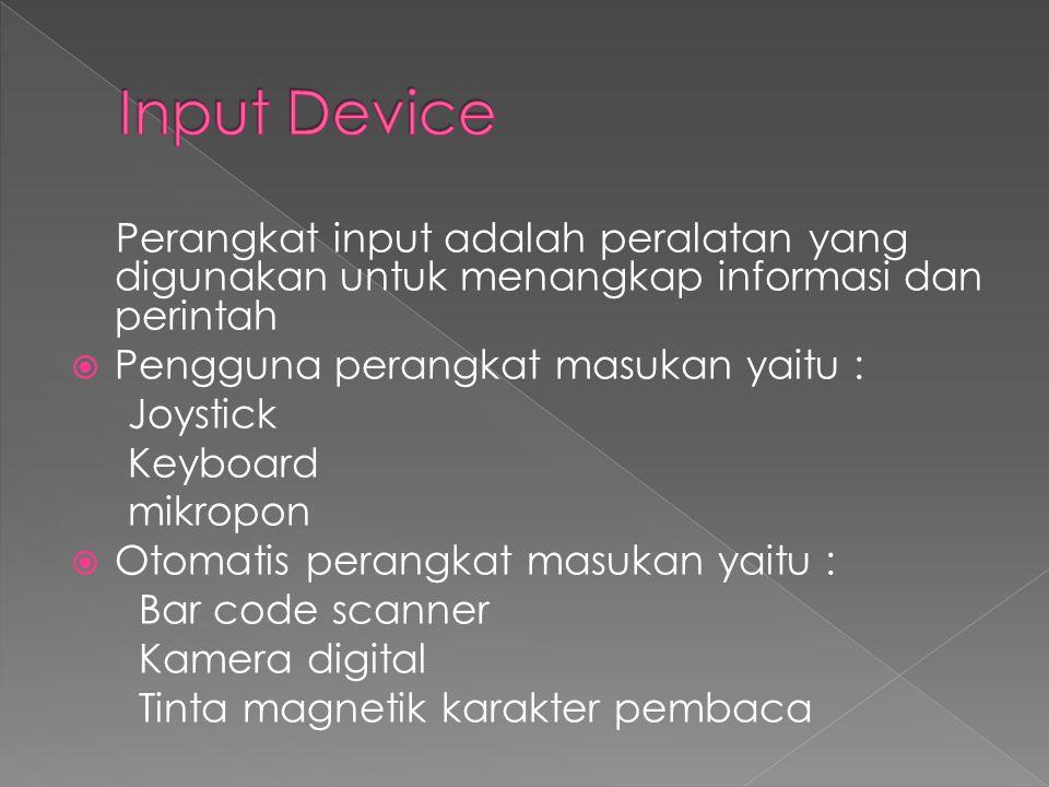 Input Device Perangkat input adalah peralatan yang digunakan untuk menangkap informasi dan perintah.